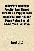 University of Geneva Faculty : Jean Piaget, Nicholas A. Peppas, Jean Ziegler, George Steiner...