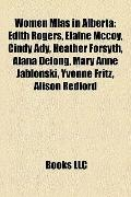 Women Mlas in Albert : Edith Rogers, Elaine Mccoy, Cindy Ady, Heather Forsyth, Alana Delong,...