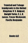 Trinidad and Tobago Immigrants to the United Kingdom : V. S. Naipaul, Dwight Yorke, C. L. R....