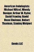 American Indologists : Michael Witzel, Wendy Doniger, Arthur W. Ryder, David Frawley, David ...