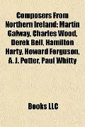 Composers from Northern Ireland : Martin Galway, Charles Wood, Derek Bell, Hamilton Harty, H...