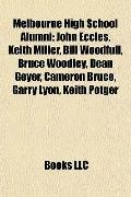 Melbourne High School Alumni : John Eccles, Keith Miller, Bill Woodfull, Bruce Woodley, Dean...
