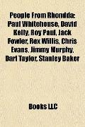 People from Rhondd : Paul Whitehouse, David Kelly, Roy Paul, Jack Fowler, Rex Willis, Chris ...