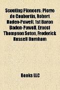 Scouting Pioneers : Pierre de Coubertin, Robert Baden-Powell, 1st Baron Baden-Powell, Ernest...
