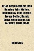 Uriah Heep Members : Ken Hensley, John Wetton, Bob Daisley, John Lawton, Trevor Bolder, Bern...