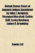 United States Court of Appeals Judges Appointed by John F Kennedy : Thurgood Marshall, Griff...