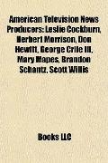 American Television News Producers : Leslie Cockburn, Herbert Morrison, Don Hewitt, George C...