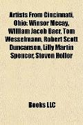 Artists from Cincinnati, Ohio : Winsor Mccay, William Jacob Baer, Tom Wesselmann, Robert Sco...