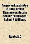 American Expatriates in Cub : Ernest Hemingway, Assata Shakur, Philip Agee, Robert F. Willia...
