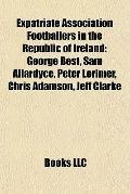 Expatriate Association Footballers in the Republic of Ireland : George Best, Sam Allardyce, ...
