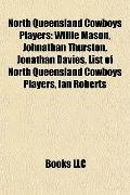 North Queensland Cowboys Players : Willie Mason, Johnathan Thurston, Jonathan Davies, List o...