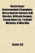 World Super Bantamweight Champions : Marco Antonio Barrera, Erik Morales, Wilfredo Vázquez, ...