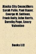 Alaska City Councillors : Sarah Palin, Paul Bauer, George M. Sullivan, Frank Kelty, John Har...