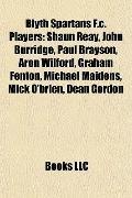 Blyth Spartans F.c. Players: Shaun Reay, John Burridge, Paul Brayson, Aron Wilford, Graham F...