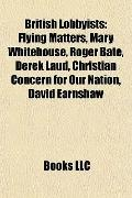 British Lobbyists : Flying Matters, Mary Whitehouse, Roger Bate, Derek Laud, Christian Conce...