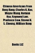 Chinese Americans from Hong Kong : Charles K. Kao, Wayne Wang, Norman Hsu, Raymond Lam, Prud...