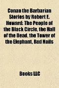 Conan the Barbarian Stories by Robert E Howard : The People of the Black Circle, the Hall of...