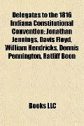 Delegates to the 1816 Indiana Constitutional Convention : Jonathan Jennings, Davis Floyd, Wi...