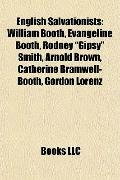 English Salvationists : William Booth, Evangeline Booth, Rodney Gipsy Smith, Arnold Brown, C...