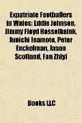 Expatriate Footballers in Wales : Eddie Johnson, Jimmy Floyd Hasselbaink, Junichi Inamoto, P...