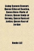 Living Queens Consort : Queen Silvia of Sweden, Queen Anne-Marie of Greece, Queen Sonja of N...