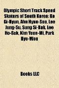 Olympic Short Track Speed Skaters of South Kore : Ko Gi-Hyun, Ahn Hyun-Soo, Lee Jung-Su, Sun...