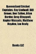 Queensland Cricket Captains : Ray Lindwall, Bill Brown, Don Tallon, Allan Border, Greg Chapp...