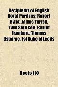 Recipients of English Royal Pardons : Robert Bylot, James Tyrrell, Twm Siôn Cati, Ranulf Fla...