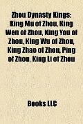 Zhou Dynasty Kings : King Mu of Zhou, King Wen of Zhou, King You of Zhou, King Wu of Zhou, K...
