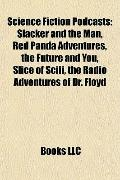 Science Fiction Podcasts : Slacker and the Man, Red Panda Adventures, the Future and You, Sl...