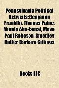Pennsylvania Political Activists : Benjamin Franklin, Thomas Paine, Mumia Abu-Jamal, Move, P...