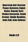 American Anti-Nuclear Power Activists : Ralph Nader, Bonnie Raitt, Medea Benjamin, David Bro...