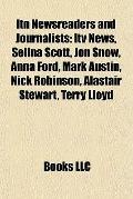Itn Newsreaders and Journalists : Itv News, Selina Scott, Jon Snow, Anna Ford, Mark Austin, ...