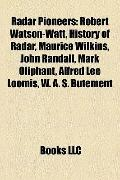 Radar Pioneers : Robert Watson-Watt, History of Radar, Maurice Wilkins, John Randall, Mark O...