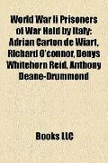 World War II Prisoners of War Held by Italy : Adrian Carton de Wiart, Richard O'connor, Deny...