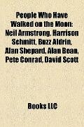 People Who Have Walked on the Moon : Neil Armstrong, Harrison Schmitt, Buzz Aldrin, Alan She...
