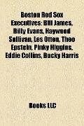 Boston Red Sox Executives : Bill James, Billy Evans, Haywood Sullivan, les Otten, Theo Epste...
