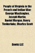 People of Virginia in the French and Indian War : George Washington, Joseph Martin, Daniel M...