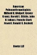American Paleoanthropologists : Milford H. Wolpoff, Grover Krantz, Harold L. Dibble, John R....