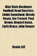 Ohio State Buckeyes Football Head Coaches : Edwin Sweetland, Woody Hayes, Jim Tressel, Paul ...