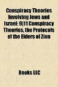 Conspiracy Theories Involving Jews and Israel : 9/11 Conspiracy Theories, the Protocols of t...
