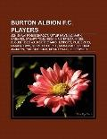Burton Albion F C Players : Robin Shroot, Jon Shaw, Mark Greaves, Artur Krysiak, Kris Taylor...
