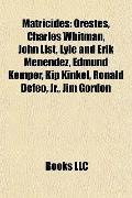 Matricides : Orestes, Charles Whitman, John List, Lyle and Erik Menendez, Edmund Kemper, Kip...