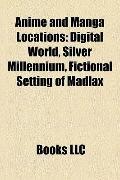 Anime and Manga Locations : Digital World, Silver Millennium, Fictional Setting of Madlax, P...