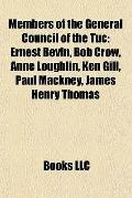 Members of the General Council of the Tuc : Ernest Bevin, Bob Crow, Anne Loughlin, Ken Gill,...