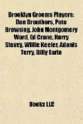 Brooklyn Grooms Players : Dan Brouthers, Pete Browning, John Montgomery Ward, Ed Crane, Harr...