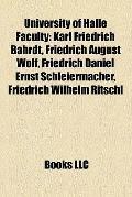 University of Halle Faculty : Karl Friedrich Bahrdt, Friedrich August Wolf, Friedrich Daniel...