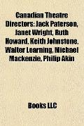 Canadian Theatre Directors : Jack Paterson, Janet Wright, Ruth Howard, Keith Johnstone, Walt...