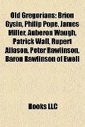 Old Gregorians : Brion Gysin, Philip Pope, James Miller, Auberon Waugh, Patrick Wall, Rupert...