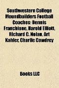 Southwestern College Moundbuilders Football Coaches : Dennis Franchione, Harold Elliott, Ric...